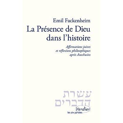 La présence de Dieu dans l'histoire: Affirmations juives et réflexions philosophiques après Auschwitz (Les dix paroles)