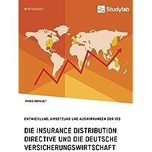 Die Insurance Distribution Directive und die deutsche Versicherungswirtschaft. Entwicklung, Umsetzung und Auswirkungen der IDD