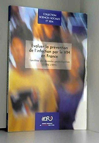 Évaluer la prévention de l'infection par le VIH en France : Synthèse des données quantitatives, 1994-1999 (Collection Sciences sociales et SIDA) par Agence nationale de recherches sur le sida