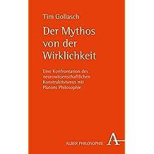 Der Mythos von der Wirklichkeit: Eine Konfrontation des neurowissenschaftlichen Konstruktivismus mit Platons Philosophie