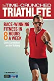 The Time-crunched Triathlete: Race-winning Fitness in 8 Hours a Week (Time-Crunched Athlete) (The Time-Crunched Athlete)