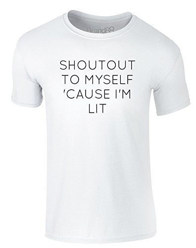 Brand88 - Shoutout to Myself 'Cause I'm Lit, Erwachsene Gedrucktes T-Shirt Weiß/Schwarz