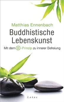 Buddhistische Lebenskunst: Mit dem B-Prinzip zu innerer Befreiung von [Ennenbach, Matthias]