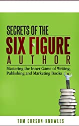 Secrets of the Six Figure Author: Mastering the Inner Game of Writing, Publishing and Marketing Books (Six-Figure Author Series Book 1) (English Edition)