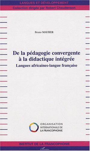 De la pédagogie convergente à la didactique intégrée : Langues africaines-langue française