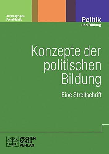 Konzepte der politischen Bildung: Eine Streitschrift (Politik und Bildung)