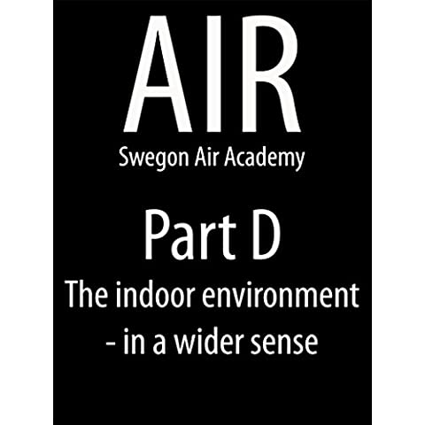 AIR Swegon Air Academy Part D: The indoor environment - in a wider sense (English Edition)