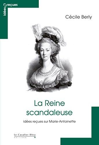 La Reine scandaleuse : Idées reçues sur Marie-Antoinette