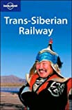 Trans-Siberian Railway (Lonely Planet Travel Guides) - Simon Richmond, Mark Elliott, Robert Reid