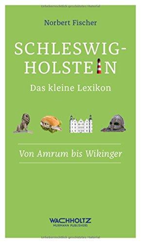 Schleswig-Holstein. Das kleine Lexikon. Von Amrum bis Wikinger