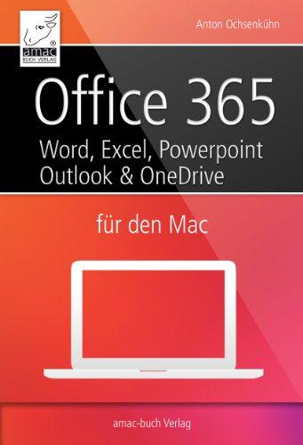 Office 365 für den Mac - Microsoft Word, Excel, Powerpoint und Outlook: inkl. OneDrive, OneNote und Verwendung der Web-Apps (Microsoft-computer-bücher)