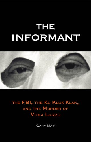 The Informant: The FBI, the Ku Klux Klan, and the Murder of Viola Liuzzo: The FBI, the Ku Klux Klan and the Murder of Viola Liuzzo