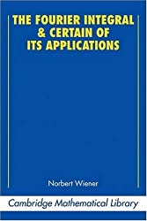 The Fourier Integral and Certain of its Applications (Cambridge Mathematical Library) by Norbert Wiener (2009-03-09)