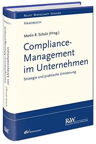 Compliance-Management im Unternehmen: Strategie und praktische Umsetzung (Recht Wirtschaft Steuern - Handbuch)