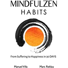 Mindfulzen Habits: From Suffering to Happiness in 30 Days (Change your habits, change your life Book 7) (English Edition)