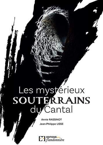 LES MYSTERIEUX SOUTERRAINS - CANTAL par ANNIE RASSINOT