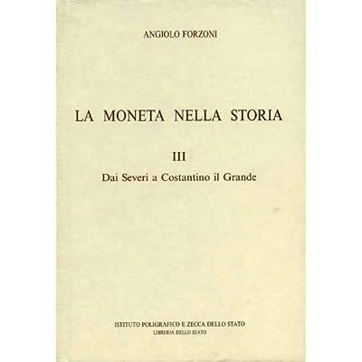 La Moneta Nella Storia. Vol.iii: Dai Severi A Costantino Il Grande