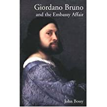 [( Giordano Bruno and the Embassy Affair )] [by: John Bossy] [Aug-2002]