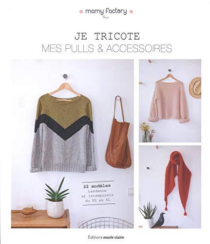Je tricote mes pulls & accessoires : 22 modèles tendances et intemporels du XS au XL