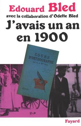 J'avais un an en 1900 par Edouard Bled
