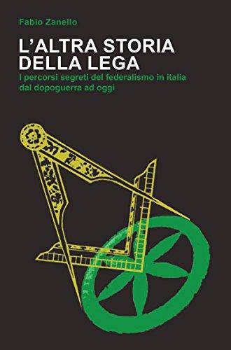 L'altra storia della Lega. I percorsi segreti del federalismo in Italia dal dopoguerra ad oggi por Fabio Zanello
