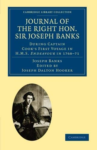 Journal of the Right Hon. Sir Joseph Banks: During Captain Cook's First Voyage in H.M.S. Endeavour in 1768-71 to Terra del Fuego, Otahite, New ... Library Collection - Botany and Horticulture)