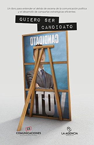 QUIERO SER CANDIDATO: Manual para el desarrollo de campañas políticas.