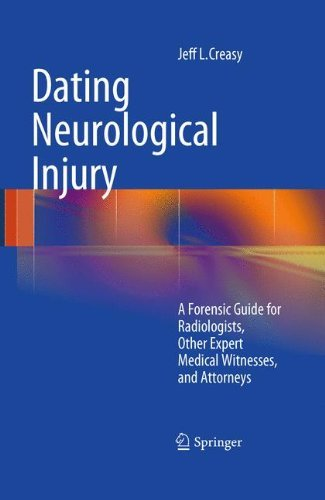 Dating Neurological Injury:: A Forensic Guide for Radiologists, Other Expert Medical Witnesses, and Attorneys by Jeff L. Creasy (2010-11-04)