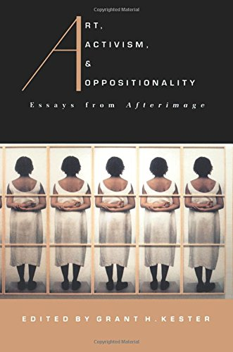 Art, Activism, and Oppositionality: Essays from <U>Afterimage</U>: Essays from Afterimage