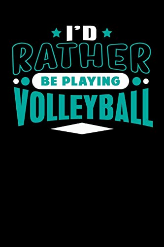 I'd Rather Be Playing Volleyball: Blank Lined Notebook Journal