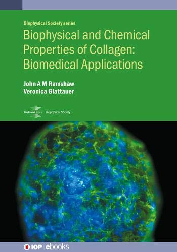 Biophysical and Chemical Properties of Collagen: Biomedical Applications in Tissue Engineering (Programme: Iop Expanding Physics)