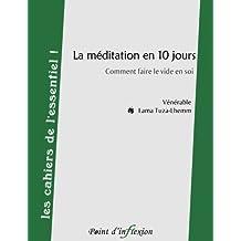 La meditation en 10 jours: Comment faire le vide en soi