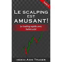 Le Scalping est amusant ! 1: Partie 1 : Le Trading rapide avec Heikin Ashi (French Edition)