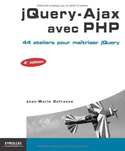 jQuery-Ajax avec PHP: 44 ateliers pour maîtriser jQuery.