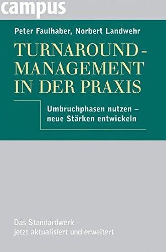 Turnaround-Management in der Praxis: Umbruchphasen nutzen - neue Stärken entwickeln