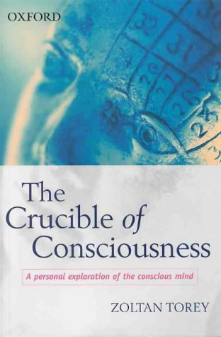 The Crucible of Consciousness: A Personal Exploration of the Conscious Mind by Zoltan Torey (1999-06-10)