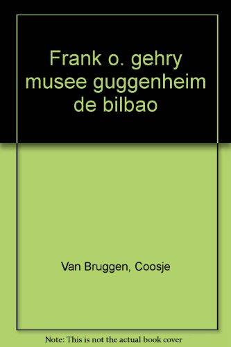 Frank O. Gehry : Musée Guggenheim de Bilbao