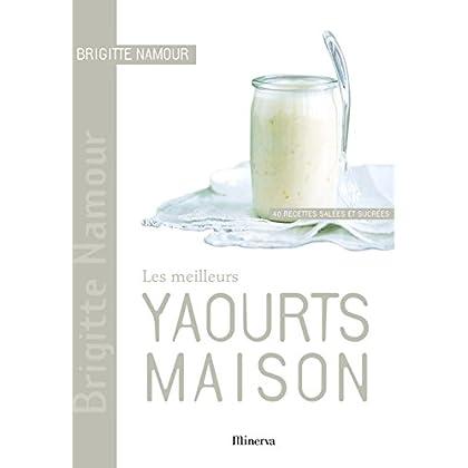 Les meilleurs yaourts maison : 40 recettes salées et sucrées