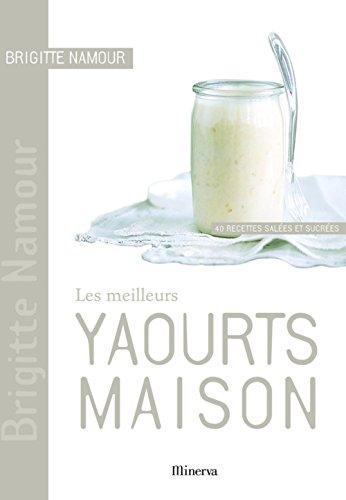 Les meilleurs yaourts maison : 40 recettes sales et sucres