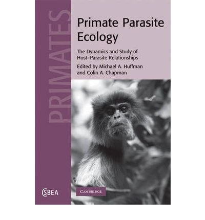 PRIMATE PARASITE ECOLOGY: THE DYNAMICS AND STUDY OF HOST-PARASITE RELATIONSHIPS (CAMBRIDGE STUDIES IN BIOLOGICAL AND EVOLUTIONARY ANTHROPOLOGY (HARDCOVER) #57) BY (Author)Huffman, Michael A[Hardcover]Feb-2009