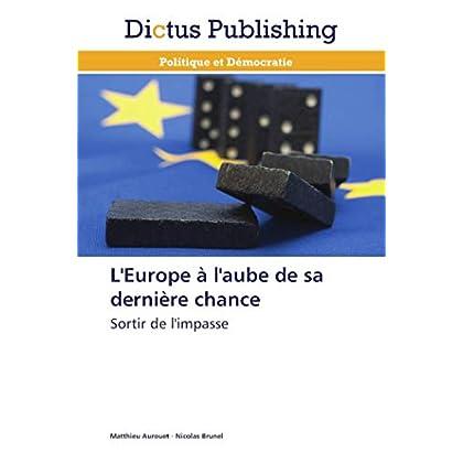 L'Europe à l'aube de sa dernière chance: Sortir de l'impasse