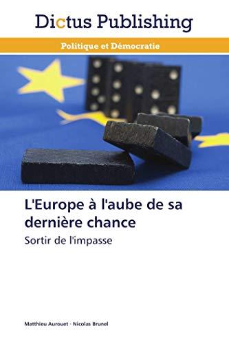 L'europe à l'aube de sa dernière chance par Matthieu Aurouet
