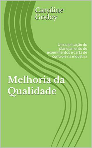 e: Uma aplicação do planejamento de experimentos e carta de controle na indústria (Em prática Livro 1) (Portuguese Edition) ()