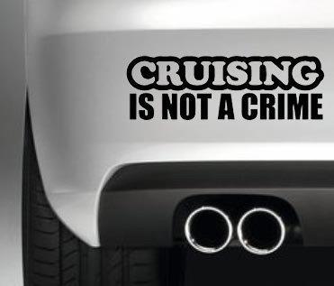 CRUISING IS NOT A CRIME , Wall, windows / paint work car vinyl Sticker decal DRIFT JDM