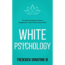 White Psychology: The New Emotional Science Designed To Calm Your Anxious Mind (English Edition)