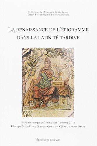 La renaissance de l'épigramme dans la latinité tardive : Actes du colloque de Mulhouse (6-7 octobre 2011)