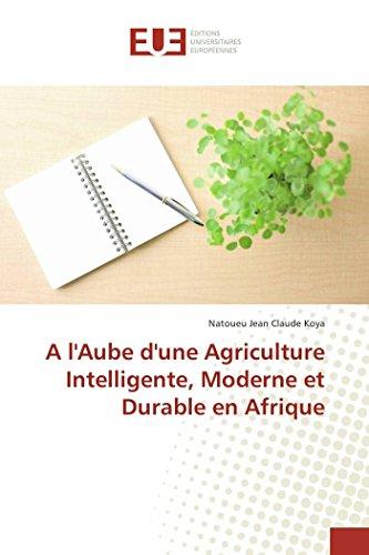 A l'Aube d'une Agriculture Intelligente, Moderne et Durable en Afrique par Natoueu Jean Claude Koya