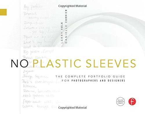 No Plastic Sleeves: The Complete Portfolio Guide for Photographers and Designers by Larry Volk (2010-02-24)