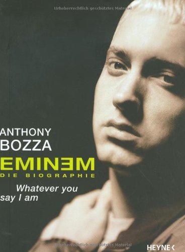 Eminem - Whatever you say I am: Die Biographie -