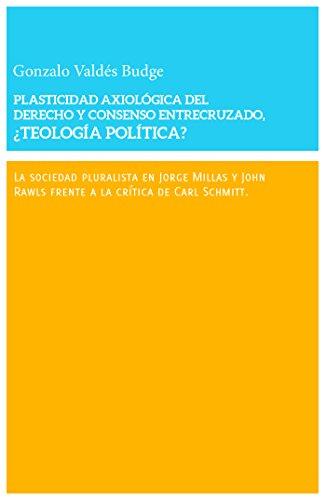 Plasticidad axiológica del derecho y consenso entrecruzado: ¿teología política? por Gonzalo Valdés Budge